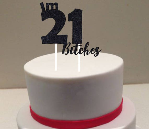 Terrific 21 Birthday Cake Topper Im 21 Bitches Adults 21 And Over Etsy Funny Birthday Cards Online Alyptdamsfinfo
