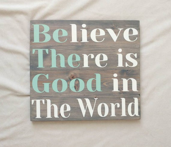 Believe There Is Good In The World, Farmhouse Sign, Wood Wall Decor, Be the  good sign, Home Decor, Inspirational quote, rustic sign