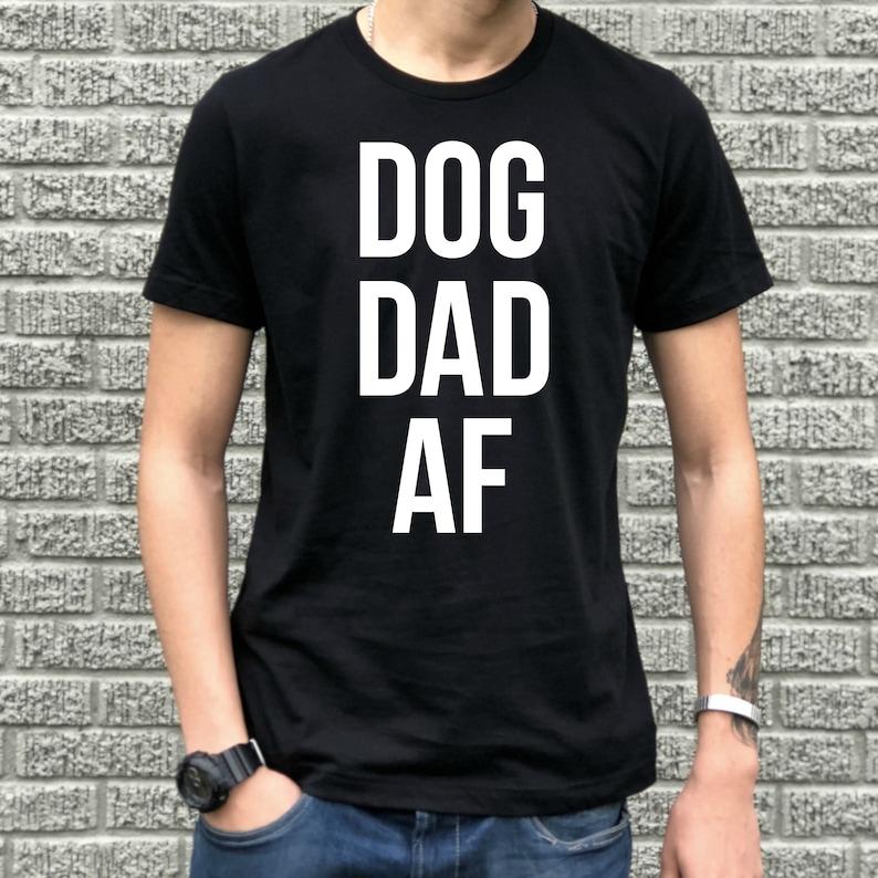 d6134442 Dog Dad AF T-shirt Dog Father Shirt   Etsy