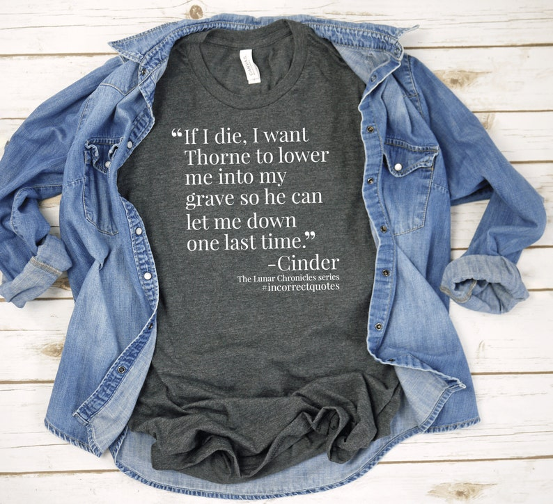 Cinder Incorrect Quote T-shirt  The Lunar Chronicles Shirt  image 0