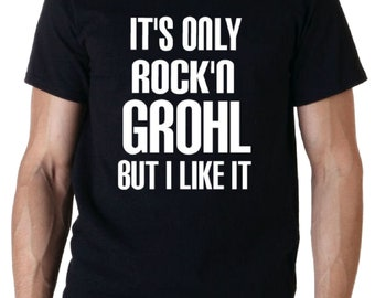 c3f27d96 It's Only Rock N Grohl Foo fighters Rock Music T-Shirt