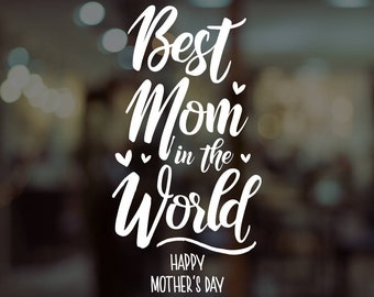 Best Mom in the World Window Decal - Removable Retail Display Vinyl - Mother's Day - Retail Window - Window Sign - Shop Front Sticker