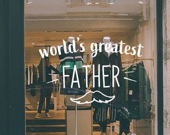 World's Greatest Father's Sign - Father's Day Vinyl Decal for Store Windows