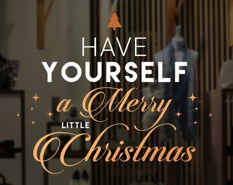Have Yourself a Merry Little Christmas - Shop Window Sign - Removable Retail Display Vinyl - Seasonal Window Decor - Christmas Sticker