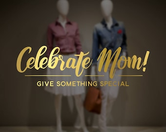 Celebrate Mom Sign -  Mother's Day Window Decal - Removable Retail Display Vinyl - Mother's Day Retail Window Sign - Shop Front Sticker