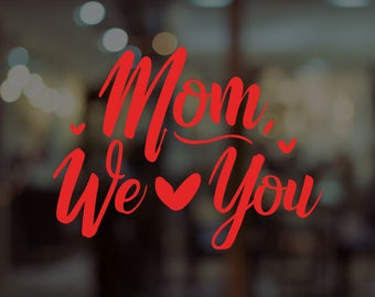 Mom We Love You Mother's Day Window Decal - Removable Retail Display Vinyl - Mother's Day - Retail Window - Window Sign - Shop Front Sticker