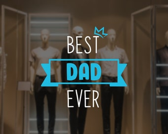 Best Dad Ever - Father's Day Window Decal