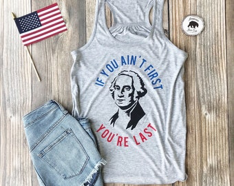 18f2b83c20 4th of july shirt| tank top| womens clothing| george washington| funny 4th  of july shirt| if you aint first youre last| usa clothing