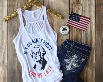 c9b9d0fb40 4th of july tank top| womens clothing| george washington| funny 4th of july  shirt| if you aint first youre last| usa clothing