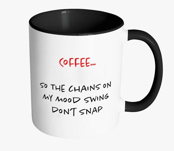 Coffee So The Chains On My Mood Swing Don T Snap Accent Etsy