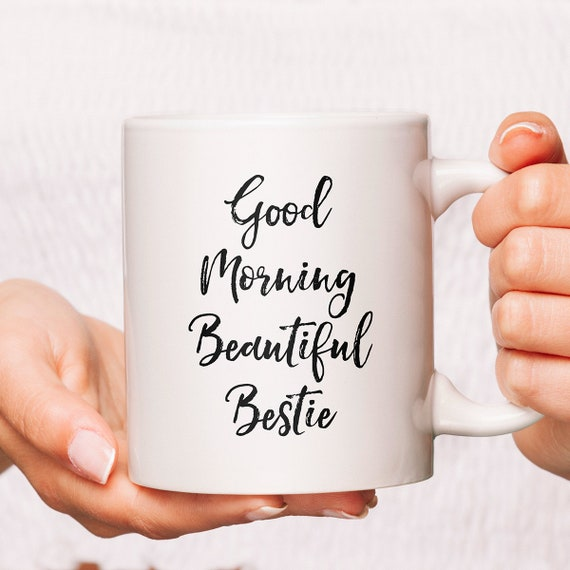 Good Morning Beautiful Bestie Coffee Mug Friends Coffee Mug Etsy