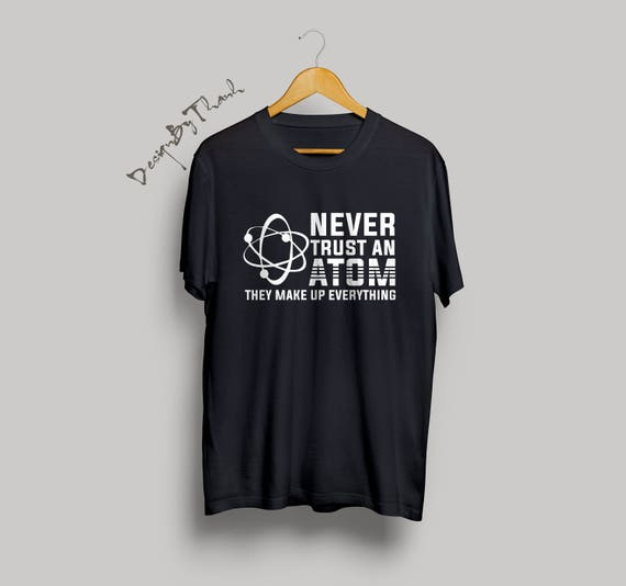 Atom Trust Never Shirt Teacher Women Chemistry - Gifts Gift Men March Shirts For An Science
