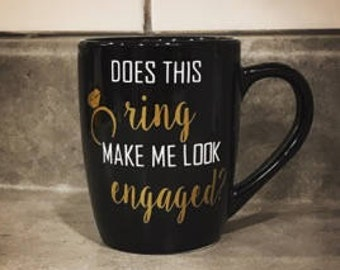 Engagement mug   does this ring make me look engaged   future mrs coffee cup   engagement cup