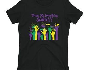 Women's Mardi Gras Shirt - Throw Me Something Sister!!!