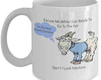 FUNNY SILLY GOAT Excuse Me While I Get Ready To Go To The County Fair Grand Champion Goat 11 oz Coffee Mug Cup