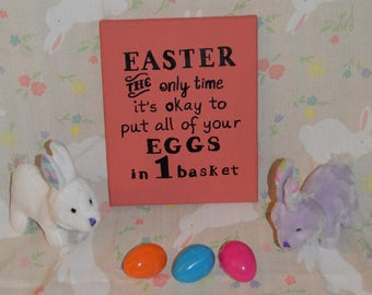 Easter Canvas Sign, Eggs in Basket, Easter the only time it's okay to put all your eggs in 1 basket, Easter Egg Saying, Easter Bunny Sign