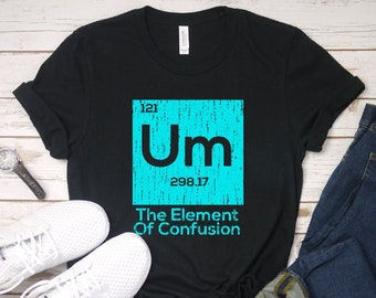 eb63f6e2 Um The Element of Confusion T-Shirt | Funny Science Shirt | Scientific  Knowledge T-Shirt | Funny Science Apparel Gifts | Periodic Table Tee