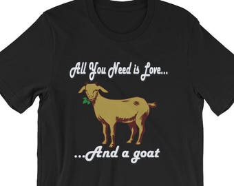 All You Need Is Love And A Goat T shirt | Funny Goat Shirt | Funny Goat T-Shirts Gift | Goat Lover | Goat Tshirt | Funny Goat Shirt