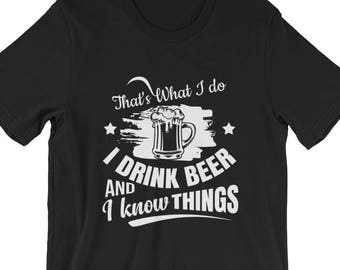 That's What I do I drink beer and I know things T-Shirt | Funny Drinking Shirt | Beer Drinking Tshirt | Funny Shirt for Men | Beer Tee Shirt