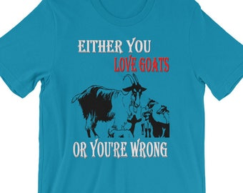 73e609aab0 Either You Love Goats Or You're Wrong T-shirt   Animal Tee   Goat Lovers  Shirt   Funny Goat Tshirt   I Love Goats