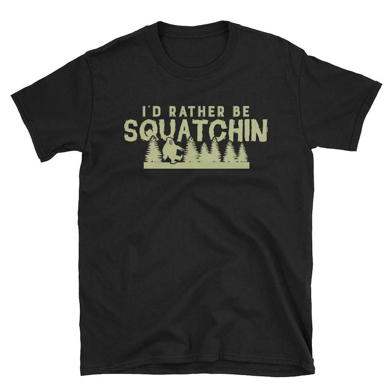38737777d I'd Rather Be Squatchin T-Shirt Funny Bigfoot Tee Shirt | Etsy