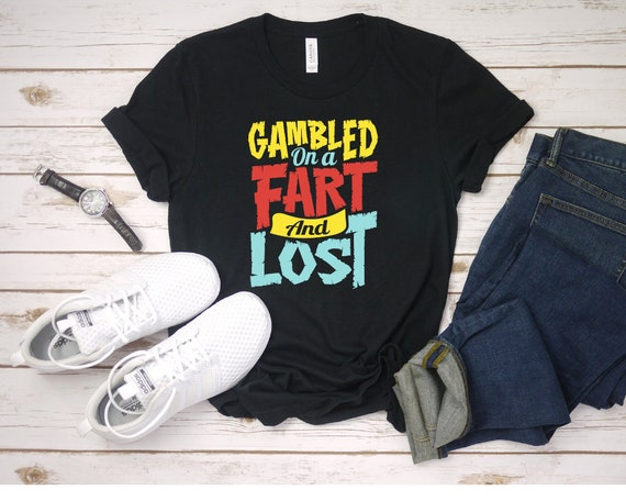 28e1ce20 Gambled on a Fart And Lost Tee Shirt Funny Fart Sayings | Etsy