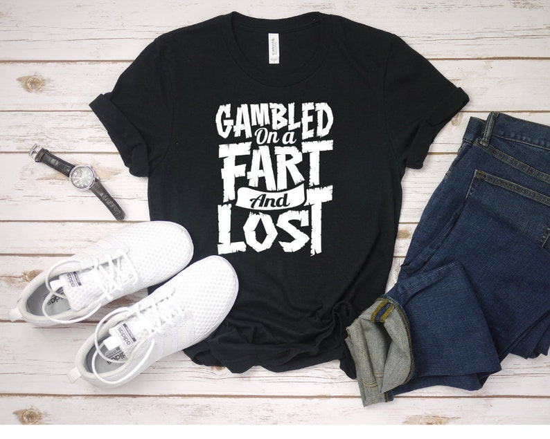219ab4de58b Funny Fart T-Shirt Gambled on a Fart And Lost Shirt Funny | Etsy