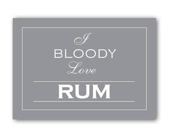 I Bloody Love Rum Sign, Rum Sign, Rum Print, Rum Gift
