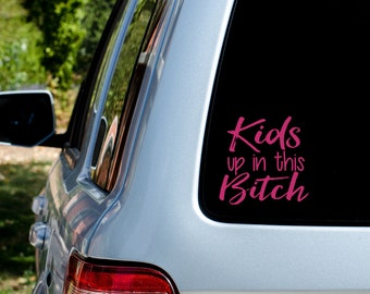 Kids Up In This B*tch - Vinyl Decal - Donation With Purchase - **Choose your donation organization by adding a note at checkout**