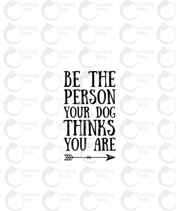Be The Person Your Dogs Thinks You Are Svg Filedog Svg File Etsy