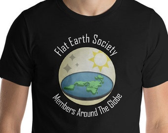 bb322dcb Flat Earth Society T-shirt - Members Around The Globe - Conspiracy Theory  Joke Gift Unisex Tee