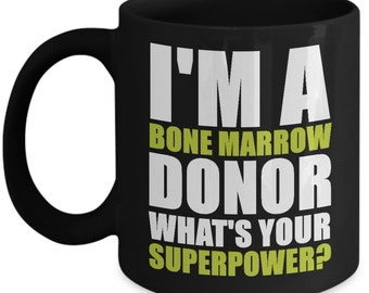 I'm A Bone Marrow Donor Mug What's Your Superpower? Cool Gift Coffee Cup