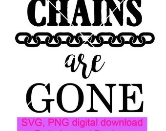 My chains are gone digital cut file svg png