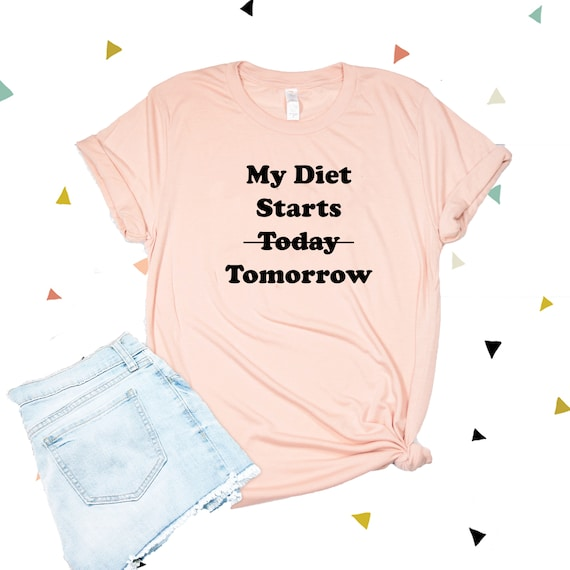 MY DIET STARTS TOMORROW  T-Shirt Funny Workout Fitness Ladies Unisex