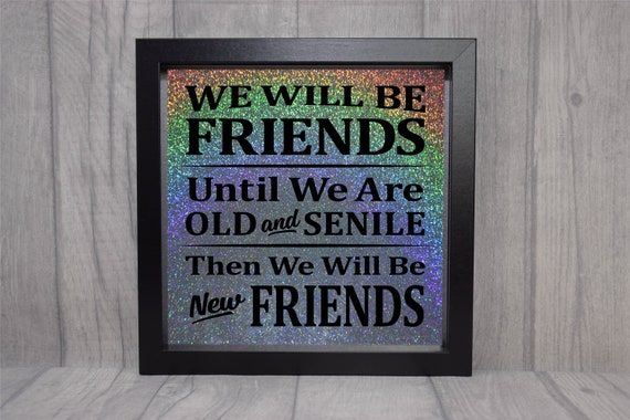 Funny Best Friend Birthday Gifts Goodbye Gift For Women Friends We Will Be Friends Until We Are Old And Senile Shadow Box Frame