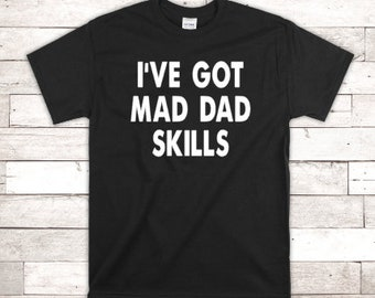 17a0c496 I've Got Mad Dad Skills T-shirt, Custom shirt, Dad Shirt, Fathers Day