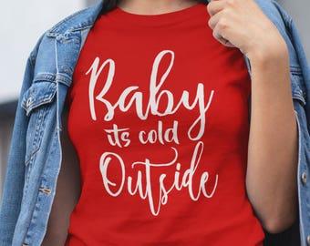 Baby its Cold Outside Shirt - Christmas Shirt, Holiday Shirt, Winter Shirt, Women's Holiday Shirt, Baby its, Christmas Shirt, Santa Shirt