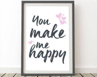 You make me happy Print, Digital Download, Wall Decor, Quote Prints