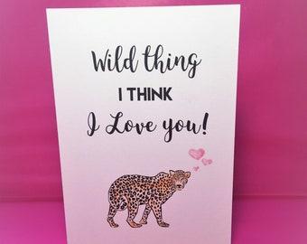 Wild thing I think I love you! Cute greeting card