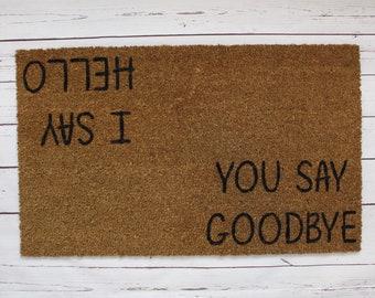 You say goodbye I say hello doormat - doormat - custom doormat - beatles - beatles lover - house warming gift