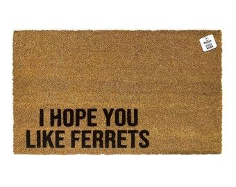 I hope you like Ferrets | Ferrets | welcome mat | door mat | funny doormat | cat doormat | Ferret lover | Ferret decor | Ferret lover