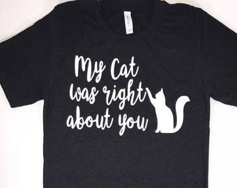 My Cat Was Right About You....Triblend T-Shirt
