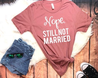 19a6dd511 Nope Still not married, Funny Thanksgiving Shirt, Thanksgiving tshirt,  Grateful, Thankful T Shirt, Thankful Mama, Blessed Mama