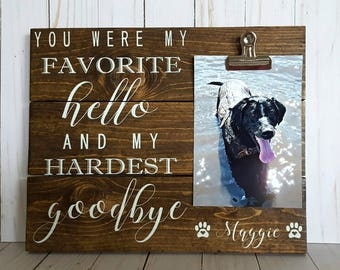You Were My Favorite Hello and My Hardest Goodbye Personalized Pet Memorial Pet Loss Sign