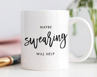 Maybe Swearing Will Help Coffee Mug, Cursing Gift, Sarcastic Coffee Mug, Funny Coffee Mug, Cussing Gift, Swearing Gift, Sarcastic Gift