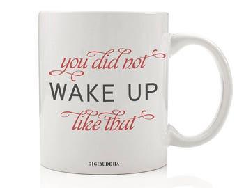 You Did Not Wake Up Like That Coffee Mug, Wake Up Mug, Funny Mugs, Gift for Her, Witty Mugs, Gift for Friend, Sarcastic Mug, Humor Mug