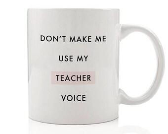 Don't Make Me Use My Teacher Voice Mug, Funny Coffee Mug, Teacher's Gift, Humor Mug, Teacher Coffee Mug, Gift for Friends, Gift for Her