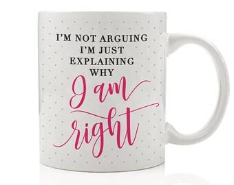 I'm Not Arguing I'm Just Explaining Why I Am Right Mug, Sarcastic Coffee Mug, Funny Coffee Mug, Coffee Humor, Sarcastic Gift, Gift for Her