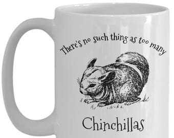 There's No Such Thing As Too Many Chinchillas 15 oz. Mug - Gift for Pet Lovers