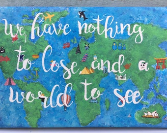 Original travel quote canvas painting 'We have nothing to lose and a world to see'